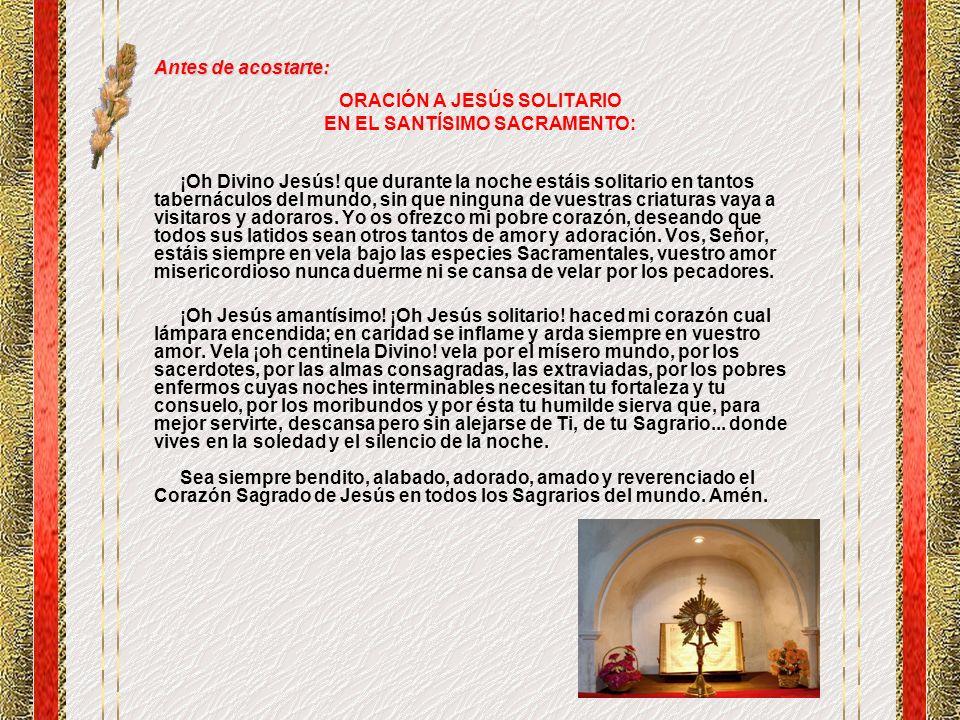 Antes de acostarte: ORACIÓN A JESÚS SOLITARIO EN EL SANTÍSIMO SACRAMENTO: ¡Oh Divino Jesús.