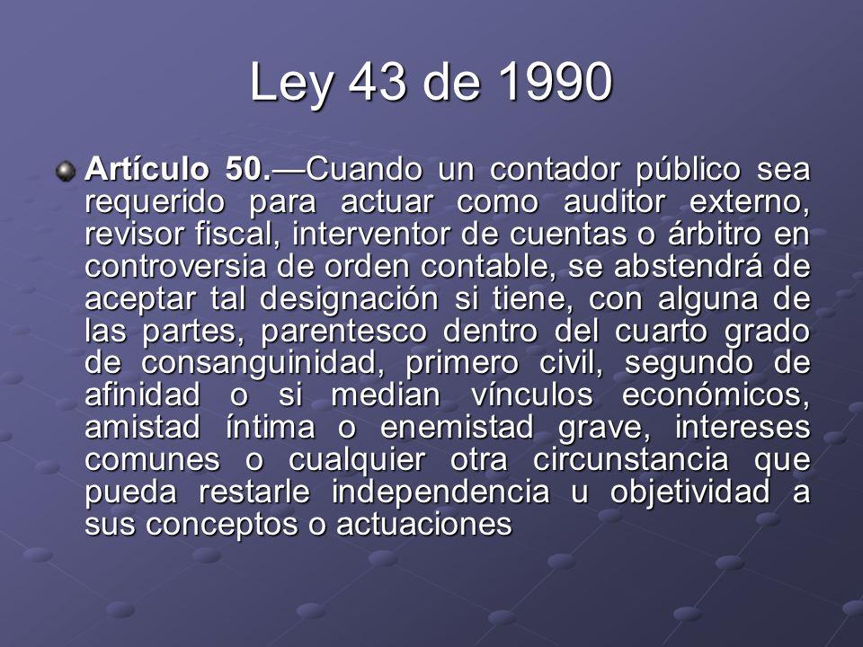 Ley 43 de 1990 Artículo 50.Cuando un contador público sea requerido para actuar como auditor externo, revisor fiscal, interventor de cuentas o árbitro