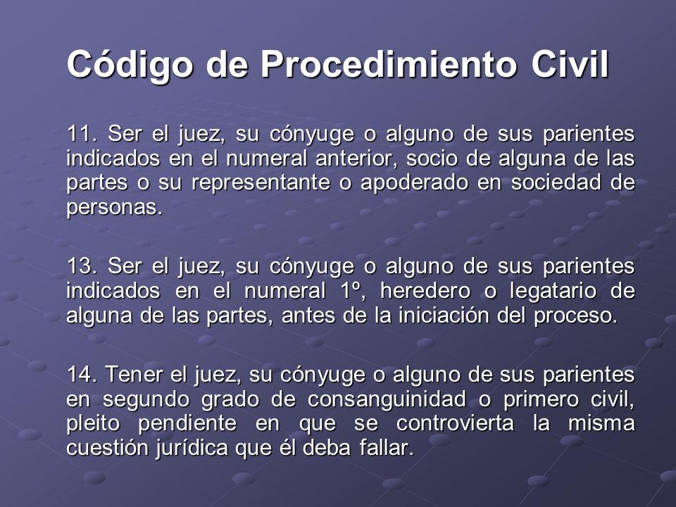 Código de Procedimiento Civil 11. Ser el juez, su cónyuge o alguno de sus parientes indicados en el numeral anterior, socio de alguna de las partes o