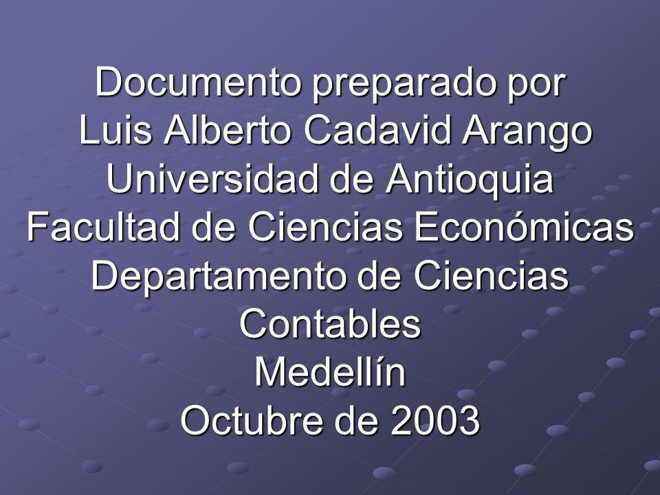 Documento preparado por Luis Alberto Cadavid Arango Universidad de Antioquia Facultad de Ciencias Económicas Departamento de Ciencias Contables Medell
