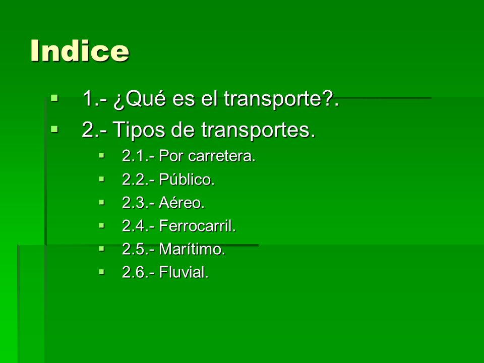 Indice 1.- ¿Qué es el transporte?. 1.- ¿Qué es el transporte?. 2.- Tipos de transportes. 2.- Tipos de transportes. 2.1.- Por carretera. 2.1.- Por carr