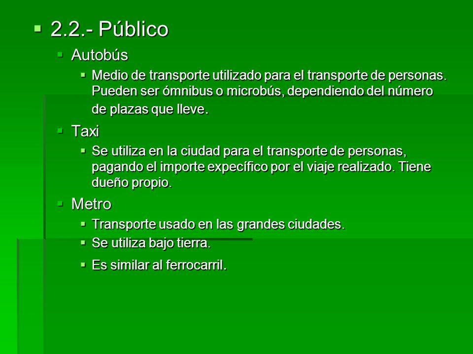 2.2.- Público 2.2.- Público Autobús Autobús Medio de transporte utilizado para el transporte de personas. Pueden ser ómnibus o microbús, dependiendo d