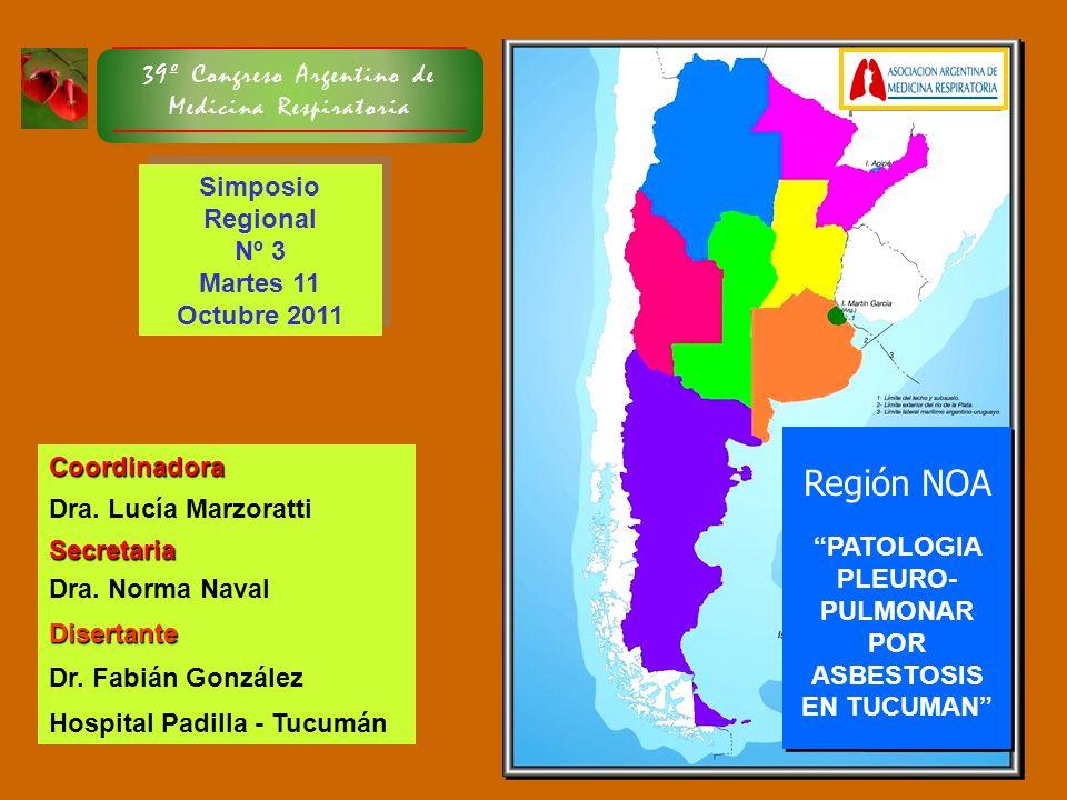 Simposio Regional Nº 3 Martes 11 Octubre 2011 Simposio Regional Nº 3 Martes 11 Octubre 2011 Región NOA PATOLOGIA PLEURO- PULMONAR POR ASBESTOSIS EN TU