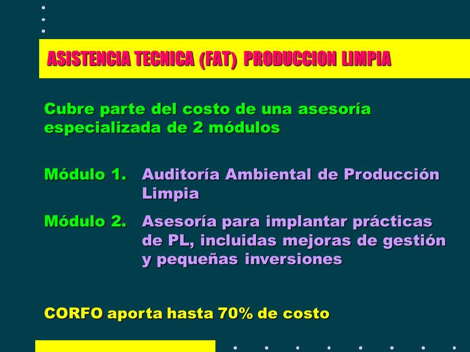 ASISTENCIA TECNICA ( FAT ) PRODUCCION LIMPIA Cubre parte del costo de una asesoría especializada de 2 módulos Módulo 1. Auditoría Ambiental de Producc