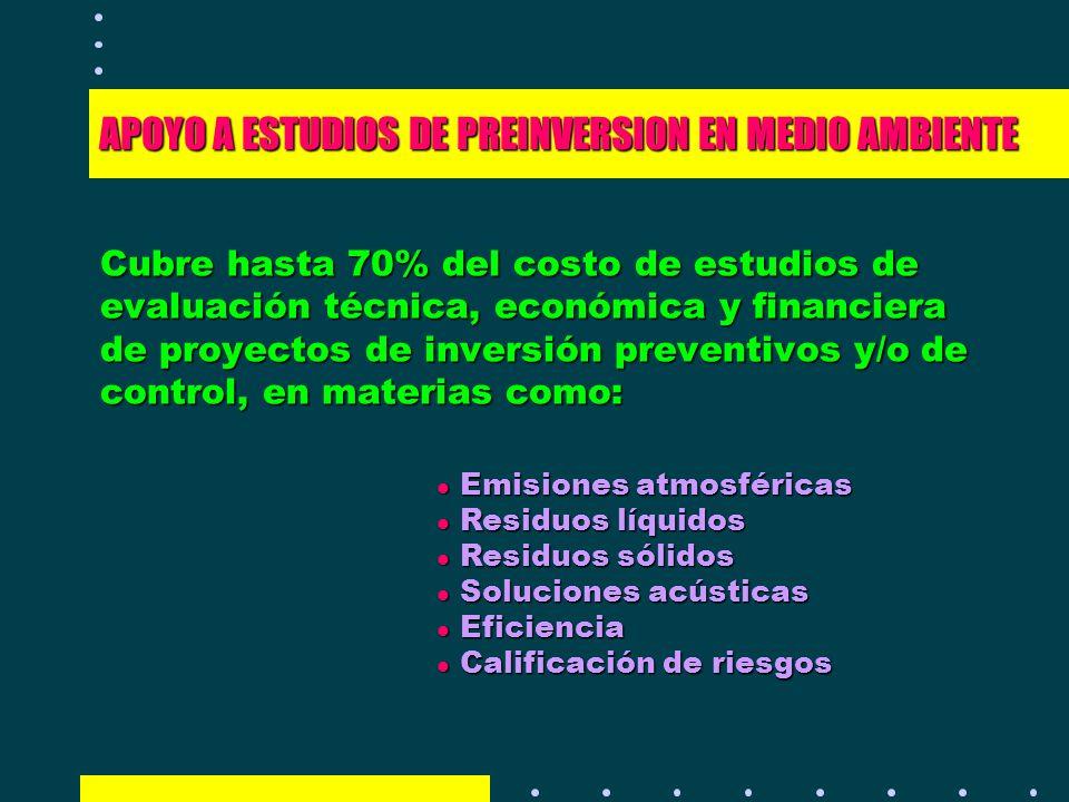 APOYO A ESTUDIOS DE PREINVERSION EN MEDIO AMBIENTE Cubre hasta 70% del costo de estudios de evaluación técnica, económica y financiera de proyectos de