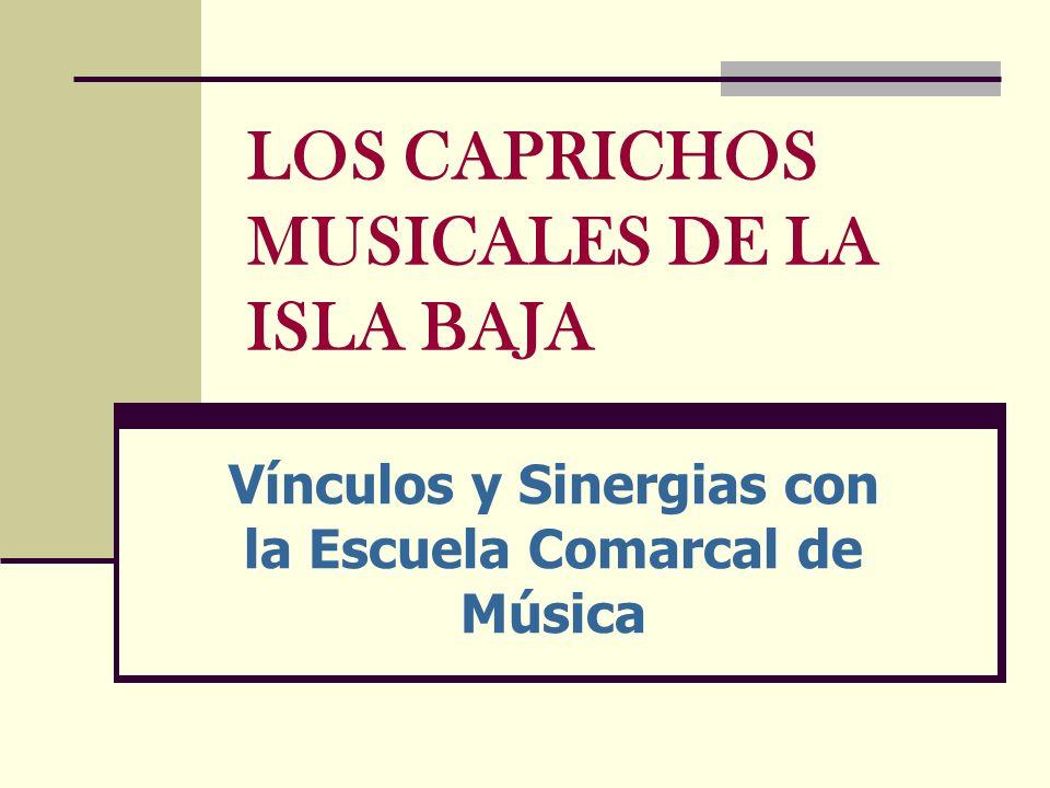 LOS CAPRICHOS MUSICALES DE LA ISLA BAJA Vínculos y Sinergias con la Escuela Comarcal de Música