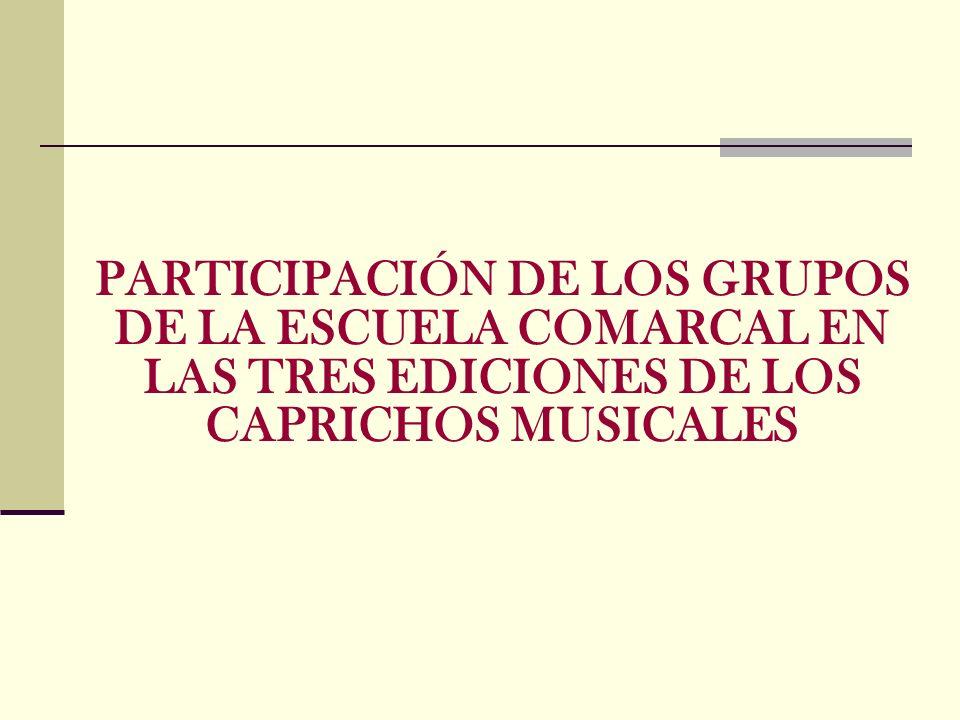 PARTICIPACIÓN DE LOS GRUPOS DE LA ESCUELA COMARCAL EN LAS TRES EDICIONES DE LOS CAPRICHOS MUSICALES