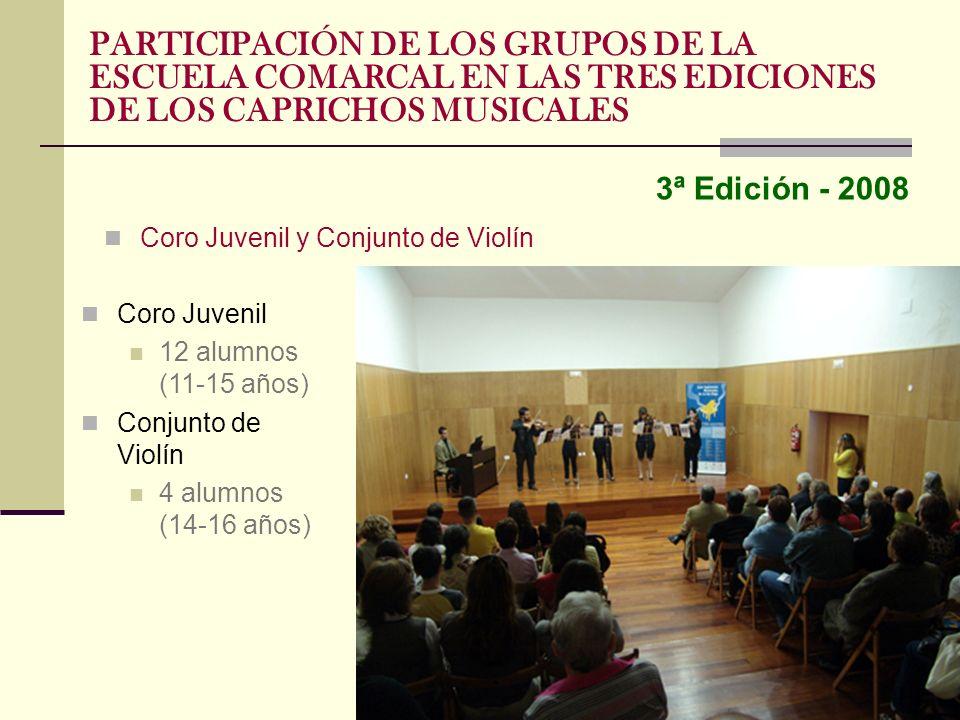 3ª Edición - 2008 PARTICIPACIÓN DE LOS GRUPOS DE LA ESCUELA COMARCAL EN LAS TRES EDICIONES DE LOS CAPRICHOS MUSICALES Coro Juvenil y Conjunto de Violí