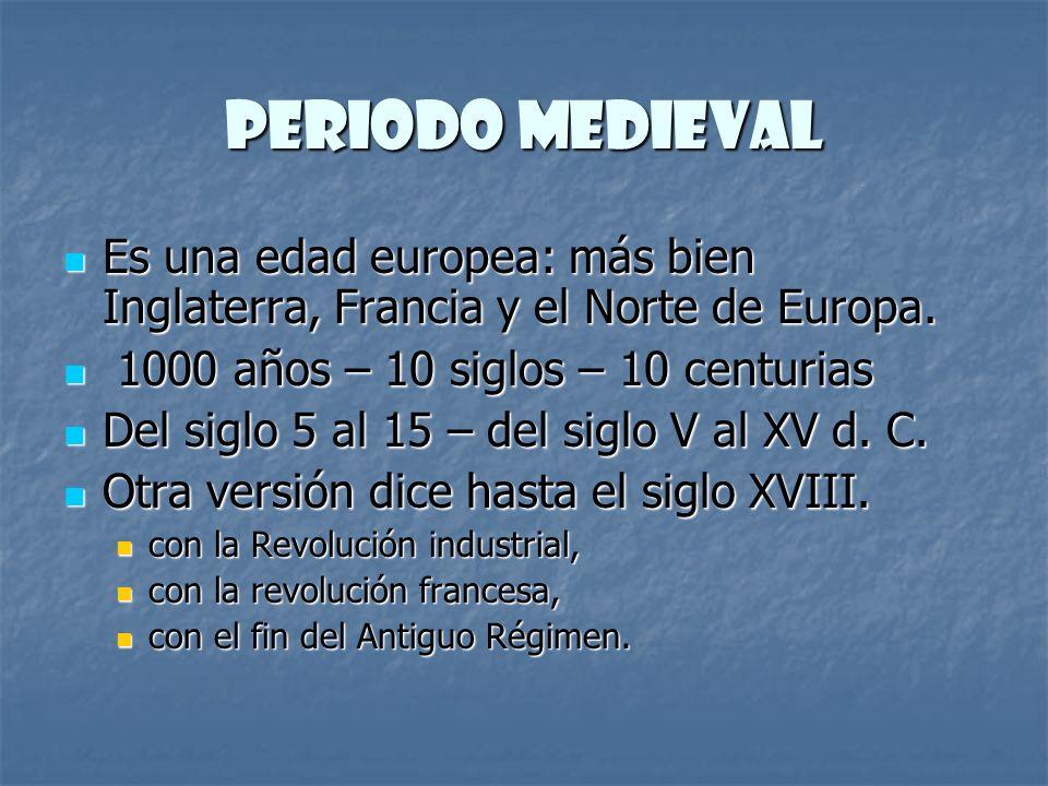 Periodo medieval Es una edad europea: más bien Inglaterra, Francia y el Norte de Europa. Es una edad europea: más bien Inglaterra, Francia y el Norte
