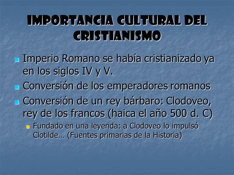 Importancia cultural del cristianismo Imperio Romano se había cristianizado ya en los siglos IV y V. Imperio Romano se había cristianizado ya en los s