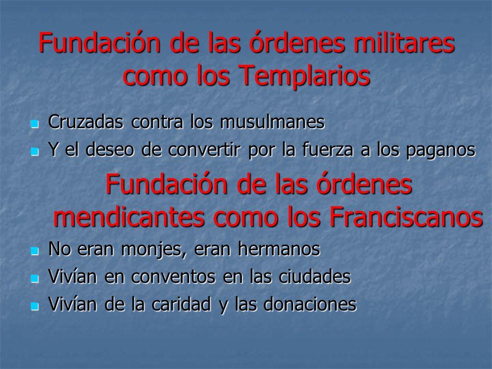 Fundación de las órdenes militares como los Templarios Cruzadas contra los musulmanes Cruzadas contra los musulmanes Y el deseo de convertir por la fu