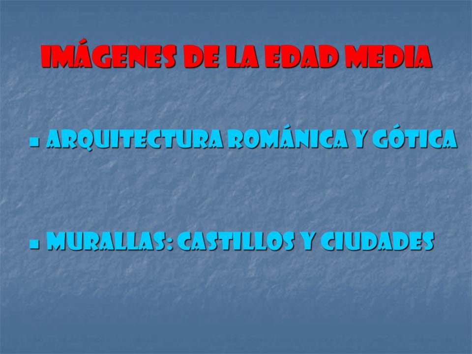 Imágenes de la Edad Media Arquitectura románica y gótica Arquitectura románica y gótica Murallas: castillos y ciudades Murallas: castillos y ciudades