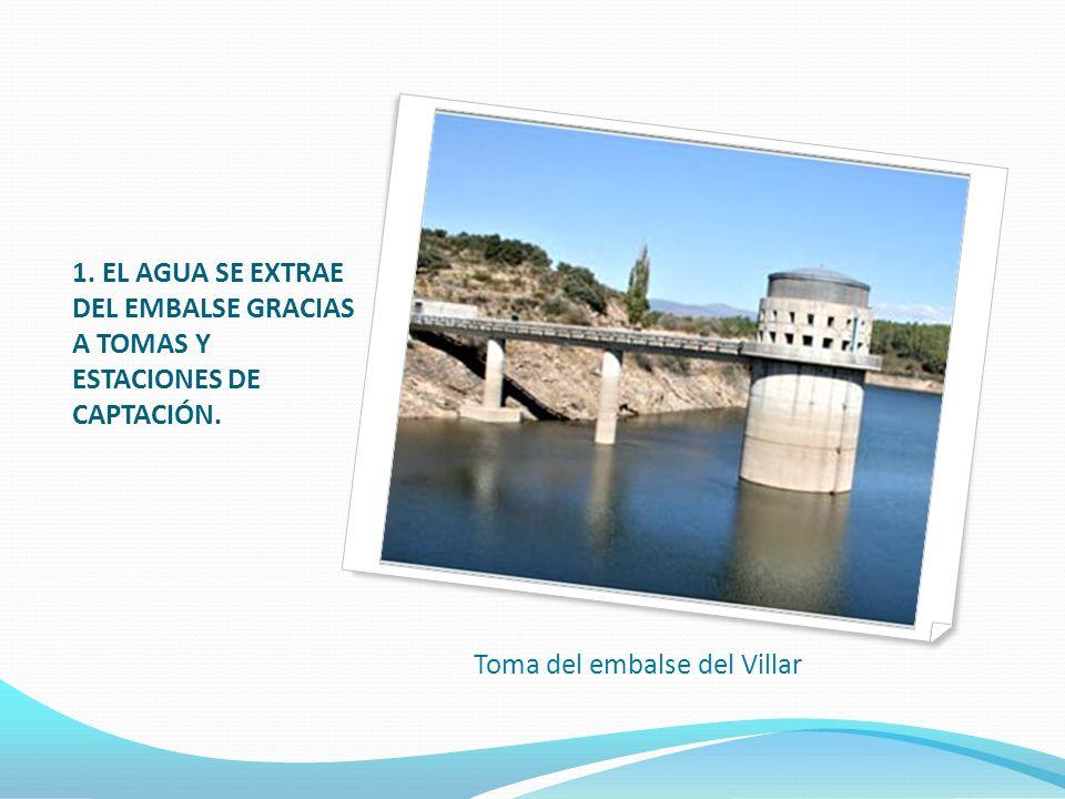 1. EL AGUA SE EXTRAE DEL EMBALSE GRACIAS A TOMAS Y ESTACIONES DE CAPTACIÓN. Toma del embalse del Villar