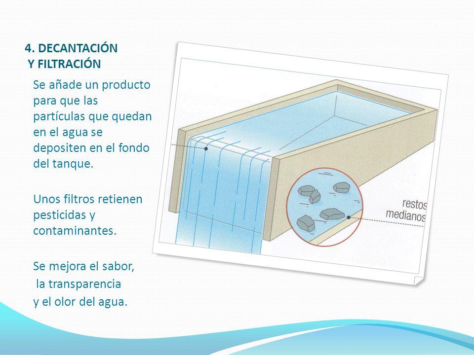 4. DECANTACIÓN Y FILTRACIÓN Se añade un producto para que las partículas que quedan en el agua se depositen en el fondo del tanque. Unos filtros retie