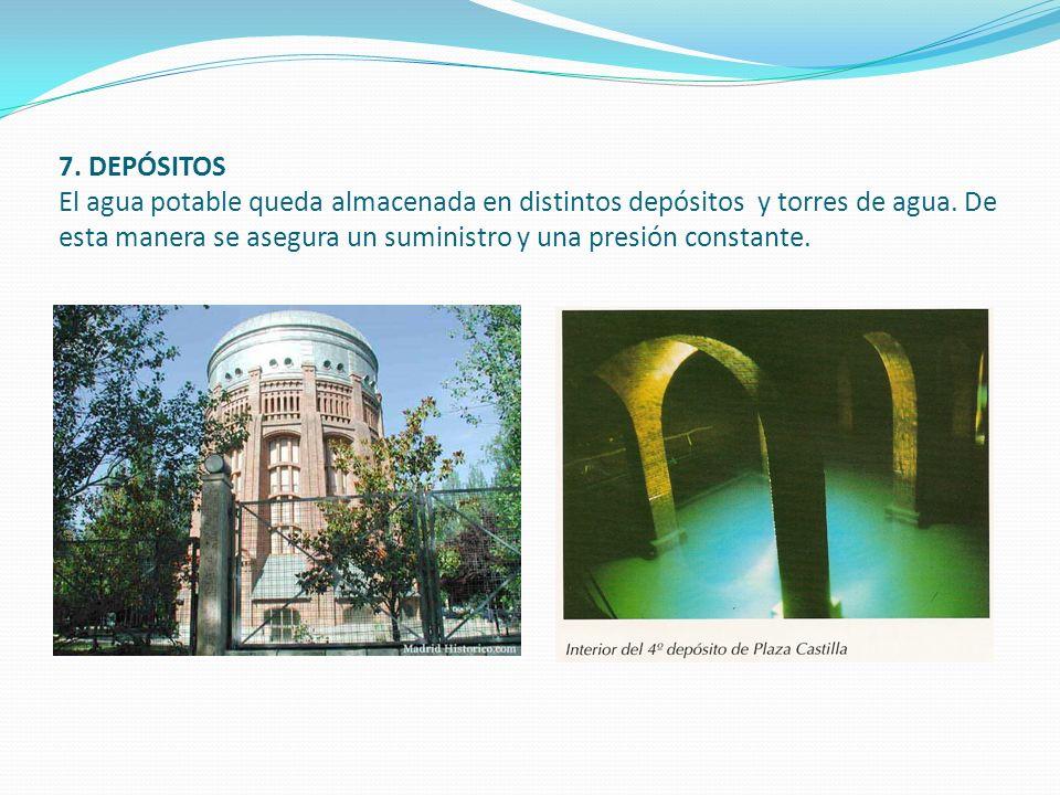 7. DEPÓSITOS El agua potable queda almacenada en distintos depósitos y torres de agua. De esta manera se asegura un suministro y una presión constante