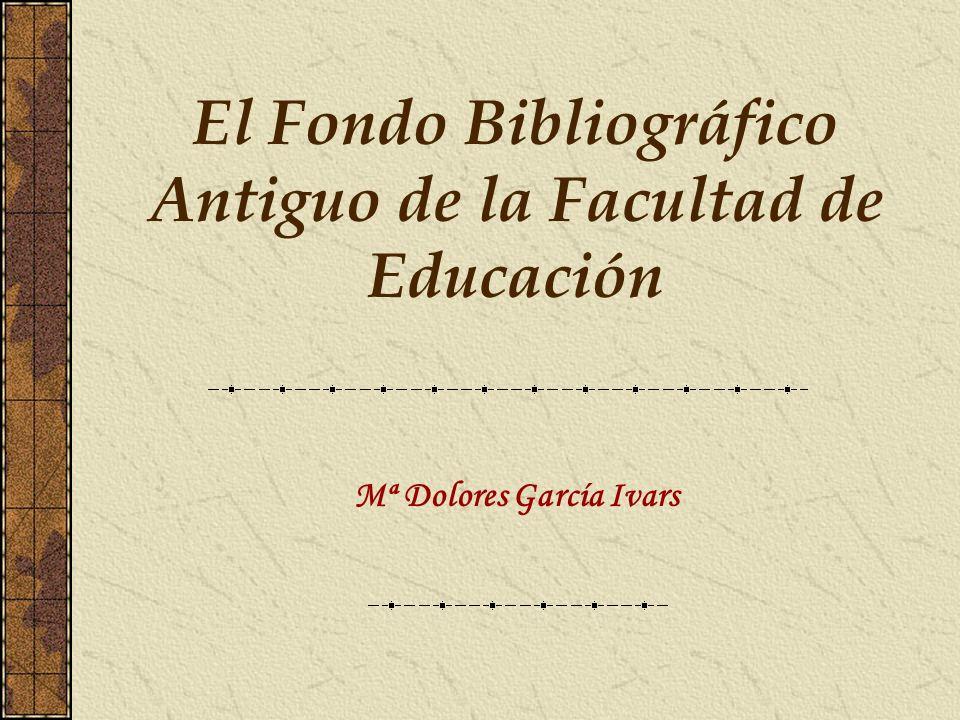 El Fondo Bibliográfico Antiguo de la Facultad de Educación Mª Dolores García Ivars