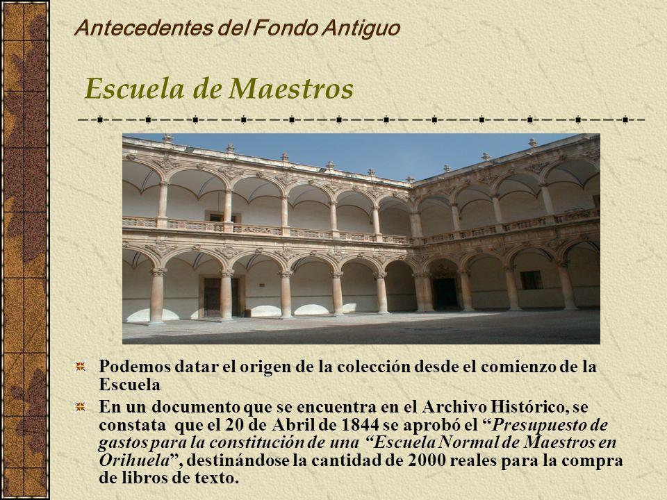 Antecedentes del Fondo Antiguo Podemos datar el origen de la colección desde el comienzo de la Escuela En un documento que se encuentra en el Archivo