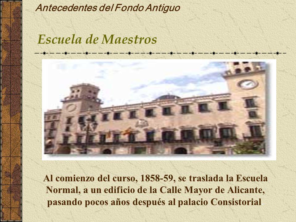 Al comienzo del curso, 1858-59, se traslada la Escuela Normal, a un edificio de la Calle Mayor de Alicante, pasando pocos años después al palacio Cons