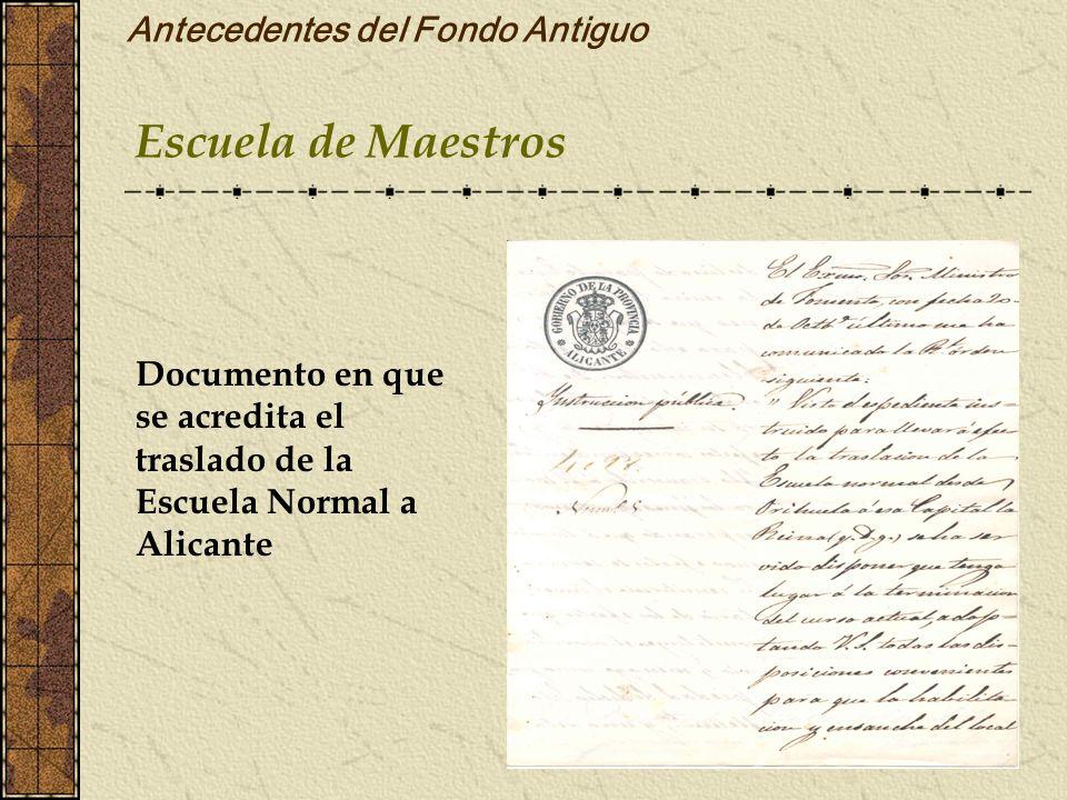 Documento en que se acredita el traslado de la Escuela Normal a Alicante Escuela de Maestros Antecedentes del Fondo Antiguo