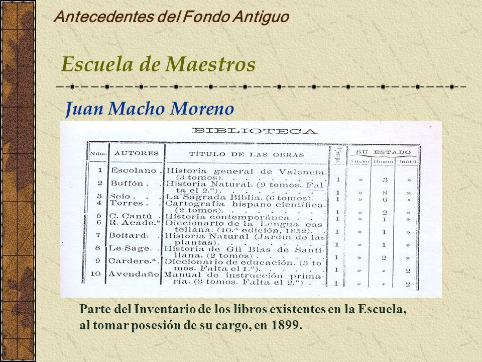 Antecedentes del Fondo Antiguo Parte del Inventario de los libros existentes en la Escuela, al tomar posesión de su cargo, en 1899. Escuela de Maestro