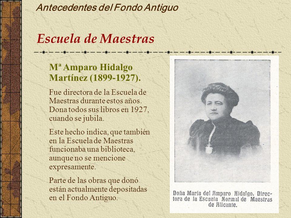 Antecedentes del Fondo Antiguo Escuela de Maestras Mª Amparo Hidalgo Martínez (1899-1927). Fue directora de la Escuela de Maestras durante estos años.