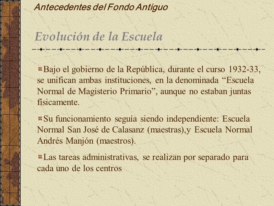 Antecedentes del Fondo Antiguo Evolución de la Escuela Bajo el gobierno de la República, durante el curso 1932-33, se unifican ambas instituciones, en