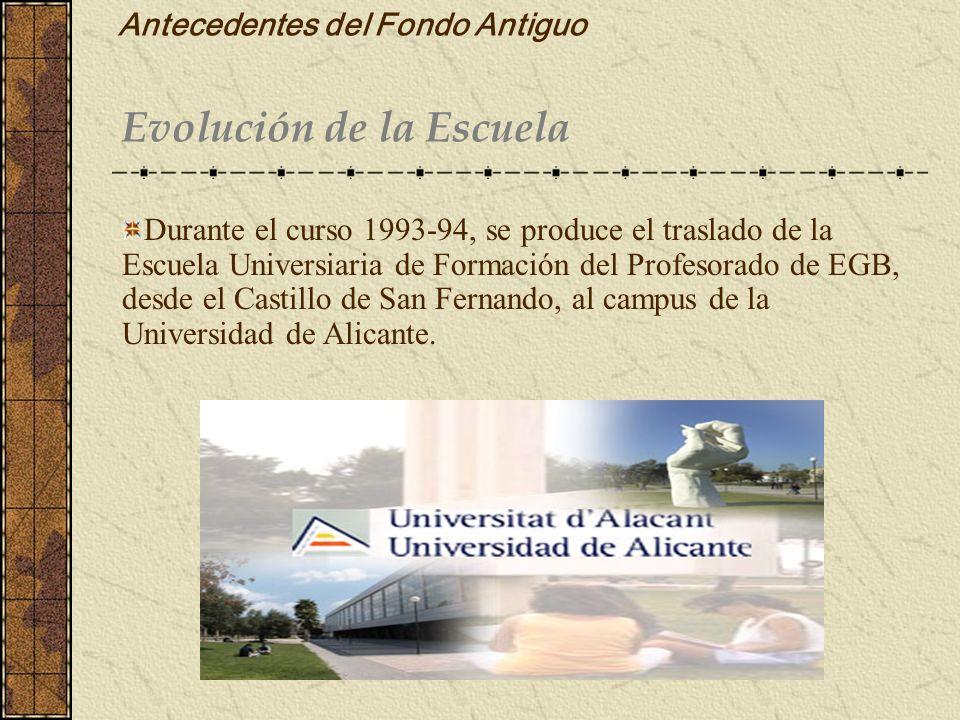 Antecedentes del Fondo Antiguo Evolución de la Escuela Durante el curso 1993-94, se produce el traslado de la Escuela Universiaria de Formación del Pr