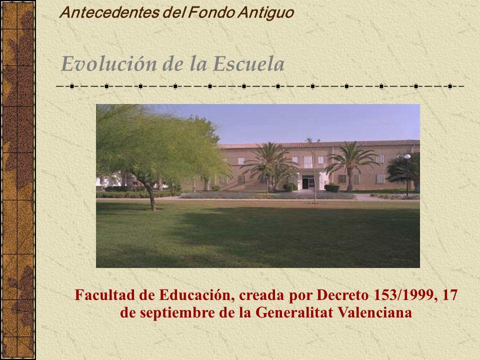 Antecedentes del Fondo Antiguo Evolución de la Escuela Facultad de Educación, creada por Decreto 153/1999, 17 de septiembre de la Generalitat Valencia