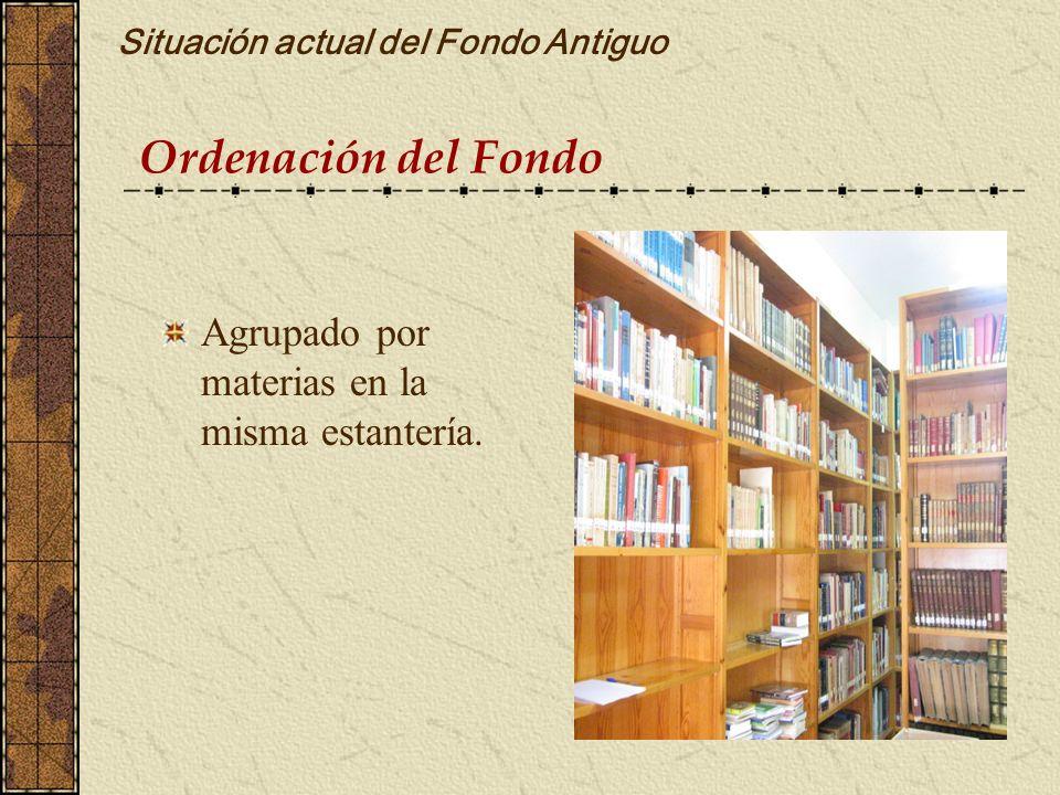 Ordenación del Fondo Situación actual del Fondo Antiguo Agrupado por materias en la misma estantería.