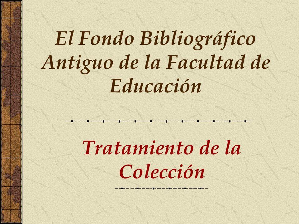 Tratamiento de la Colección El Fondo Bibliográfico Antiguo de la Facultad de Educación