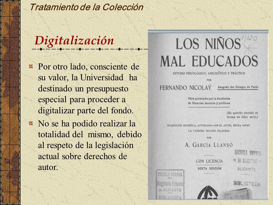 Tratamiento de la Colección Por otro lado, consciente de su valor, la Universidad ha destinado un presupuesto especial para proceder a digitalizar par
