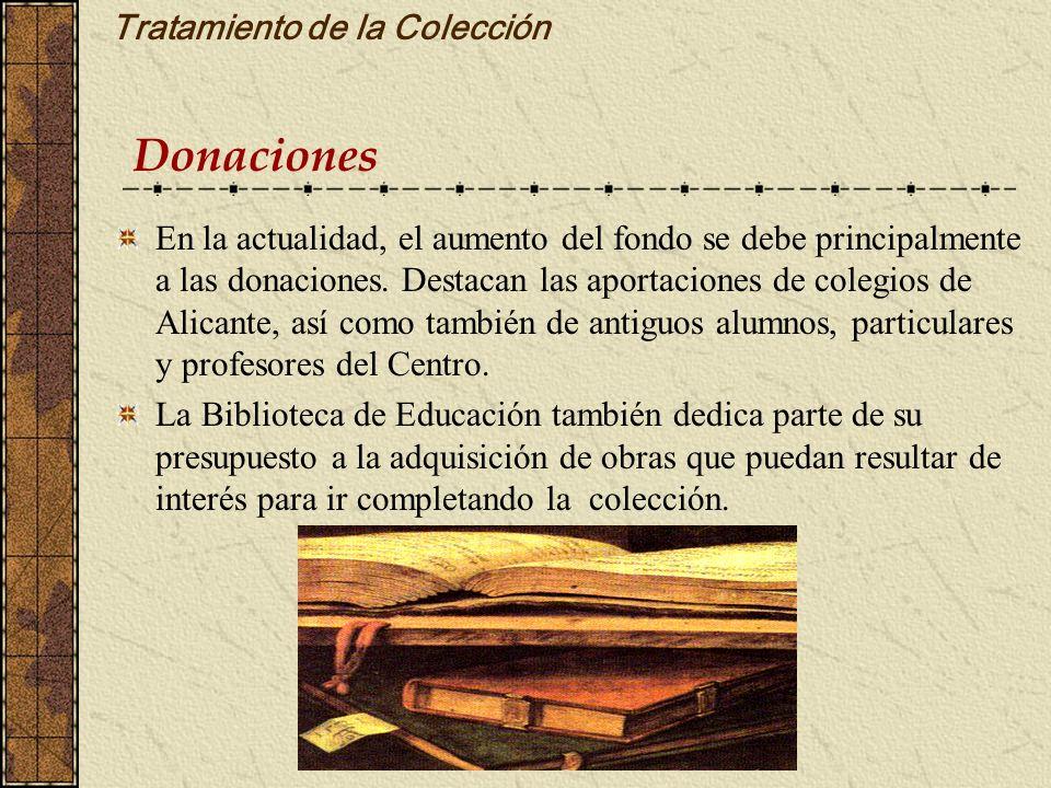 Tratamiento de la Colección En la actualidad, el aumento del fondo se debe principalmente a las donaciones. Destacan las aportaciones de colegios de A