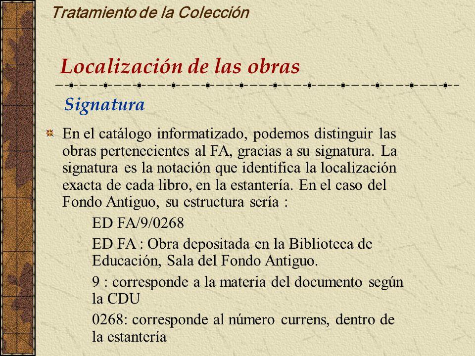 Tratamiento de la Colección Localización de las obras En el catálogo informatizado, podemos distinguir las obras pertenecientes al FA, gracias a su si