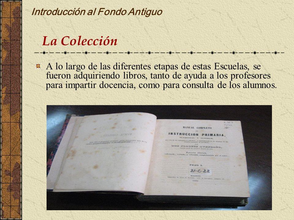 Introducción al Fondo Antiguo A lo largo de las diferentes etapas de estas Escuelas, se fueron adquiriendo libros, tanto de ayuda a los profesores par