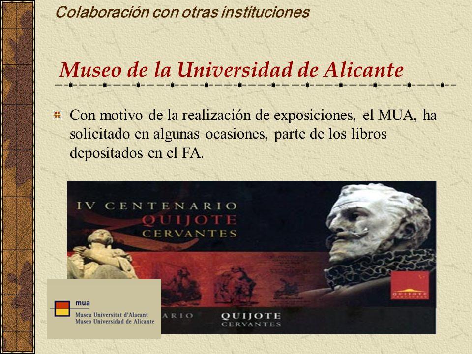 Colaboración con otras instituciones Museo de la Universidad de Alicante Con motivo de la realización de exposiciones, el MUA, ha solicitado en alguna