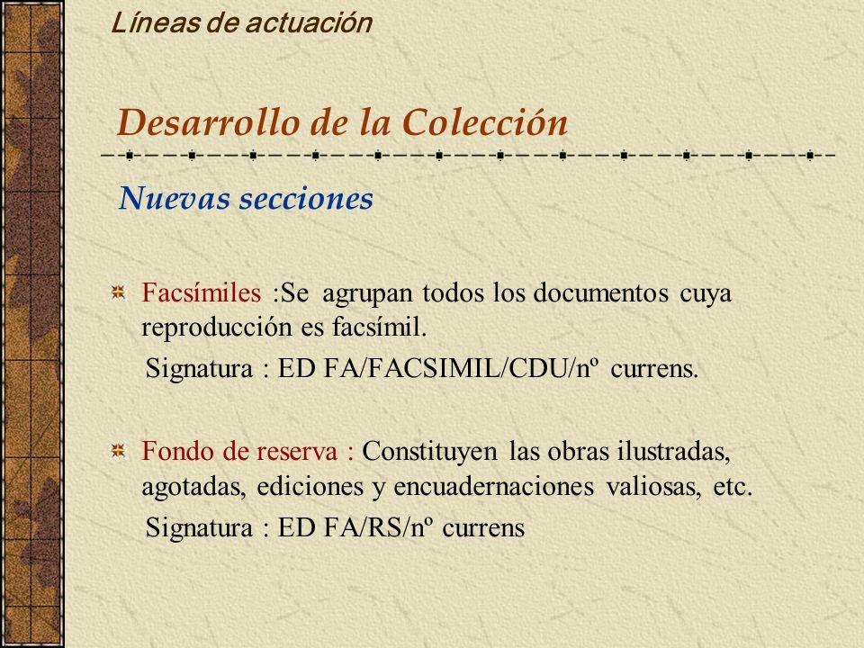 Líneas de actuación Nuevas secciones Facsímiles :Se agrupan todos los documentos cuya reproducción es facsímil. Signatura : ED FA/FACSIMIL/CDU/nº curr