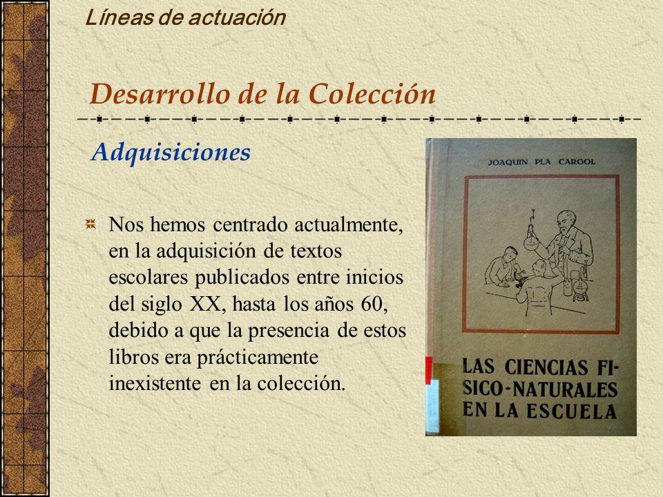 Líneas de actuación Adquisiciones Nos hemos centrado actualmente, en la adquisición de textos escolares publicados entre inicios del siglo XX, hasta l