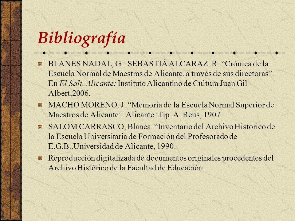 Bibliografía BLANES NADAL, G.; SEBASTIÀ ALCARAZ, R. Crónica de la Escuela Normal de Maestras de Alicante, a través de sus directoras. En El Salt. Alic