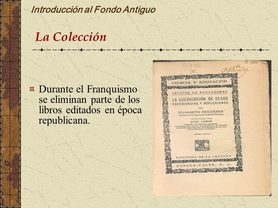 Introducción al Fondo Antiguo Durante el Franquismo se eliminan parte de los libros editados en época republicana. La Colección