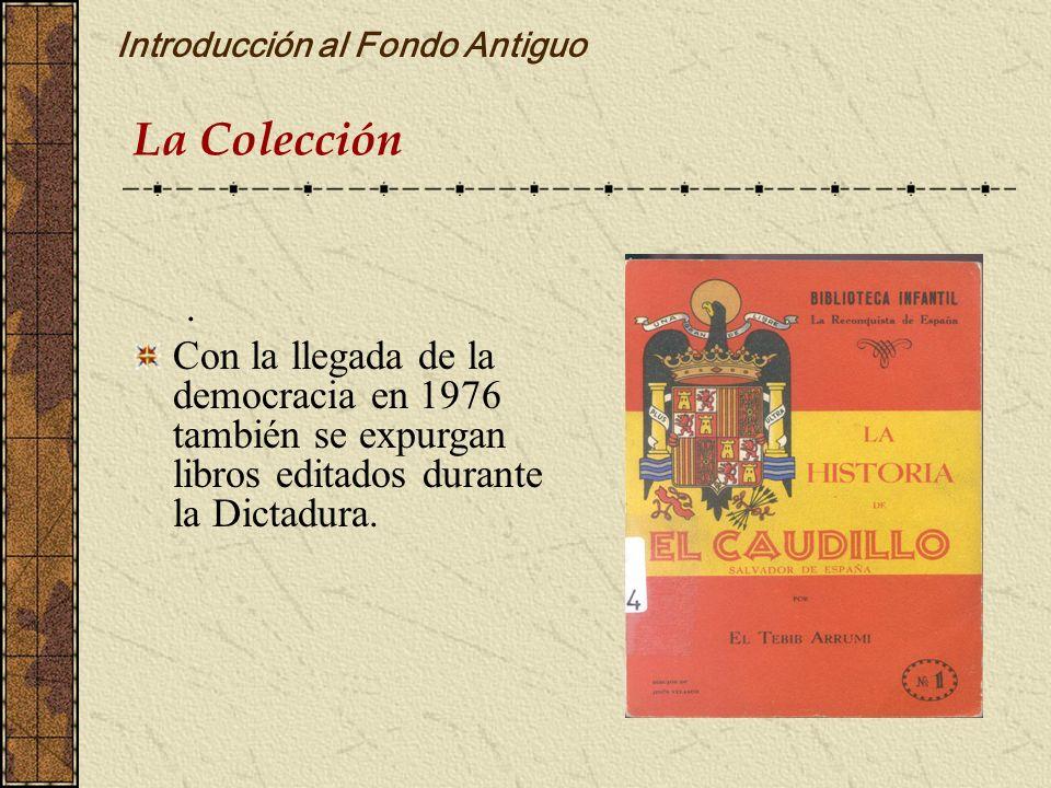 Introducción al Fondo Antiguo. Con la llegada de la democracia en 1976 también se expurgan libros editados durante la Dictadura. La Colección