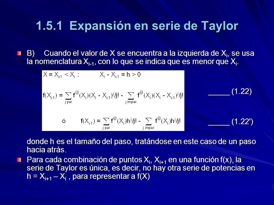 1.5.1 Expansión en serie de Taylor B)Cuando el valor de X se encuentra a la izquierda de X i, se usa la nomenclatura X i-1, con lo que se indica que es menor que X i.