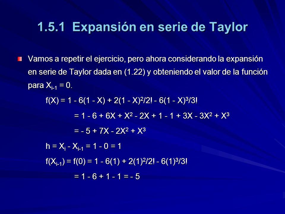 1.5.1 Expansión en serie de Taylor Vamos a repetir el ejercicio, pero ahora considerando la expansión en serie de Taylor dada en (1.22) y obteniendo el valor de la función para X i-1 = 0.