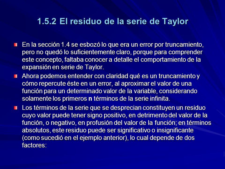 1.5.2El residuo de la serie de Taylor En la sección 1.4 se esbozó lo que era un error por truncamiento, pero no quedó lo suficientemente claro, porque para comprender este concepto, faltaba conocer a detalle el comportamiento de la expansión en serie de Taylor.