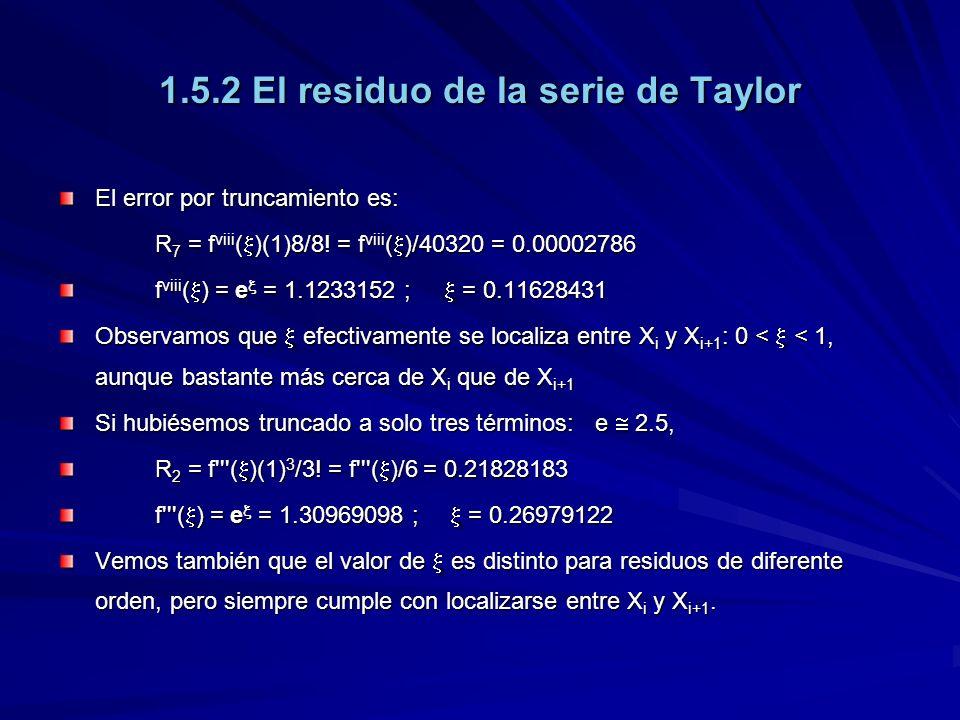 1.5.2 El residuo de la serie de Taylor El error por truncamiento es: R 7 = f viii ( )(1)8/8.