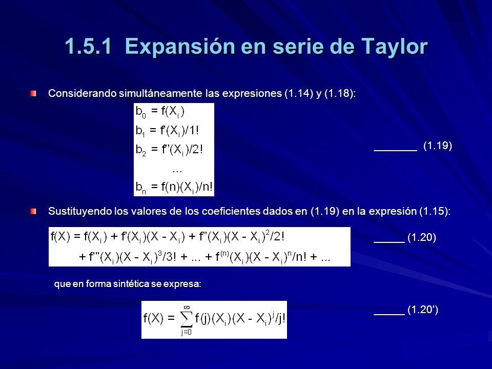 1.5.1 Expansión en serie de Taylor Considerando simultáneamente las expresiones (1.14) y (1.18): _______(1.19) Sustituyendo los valores de los coeficientes dados en (1.19) en la expresión (1.15): _____ (1.20) que en forma sintética se expresa: _____ (1.20 )