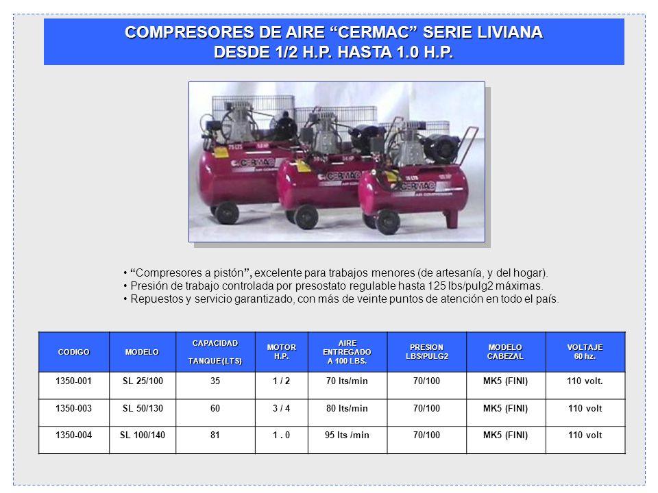 COMPRESORES DE AIRE CERMAC SERIE LIVIANA DESDE 1/2 H.P. HASTA 1.0 H.P. Compresores a pistón, excelente para trabajos menores (de artesanía, y del hoga
