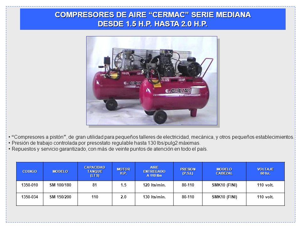 COMPRESORES DE AIRE CERMAC SERIE MEDIANA DESDE 1.5 H.P. HASTA 2.0 H.P. Compresores a pistón, de gran utilidad para pequeños talleres de electricidad,