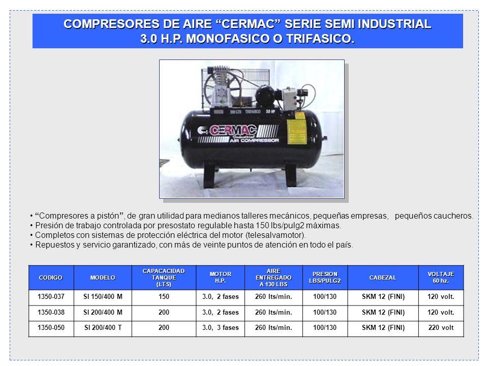 COMPRESORES DE AIRE CERMAC SERIE SEMI INDUSTRIAL 3.0 H.P. MONOFASICO O TRIFASICO. Compresores a pistón, de gran utilidad para medianos talleres mecáni