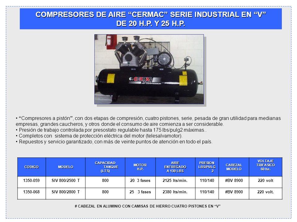 COMPRESORES DE AIRE CERMAC SERIE INDUSTRIAL EN V DE 20 H.P. Y 25 H.P. Compresores a pistón, con dos etapas de compresión, cuatro pistones, serie, pesa