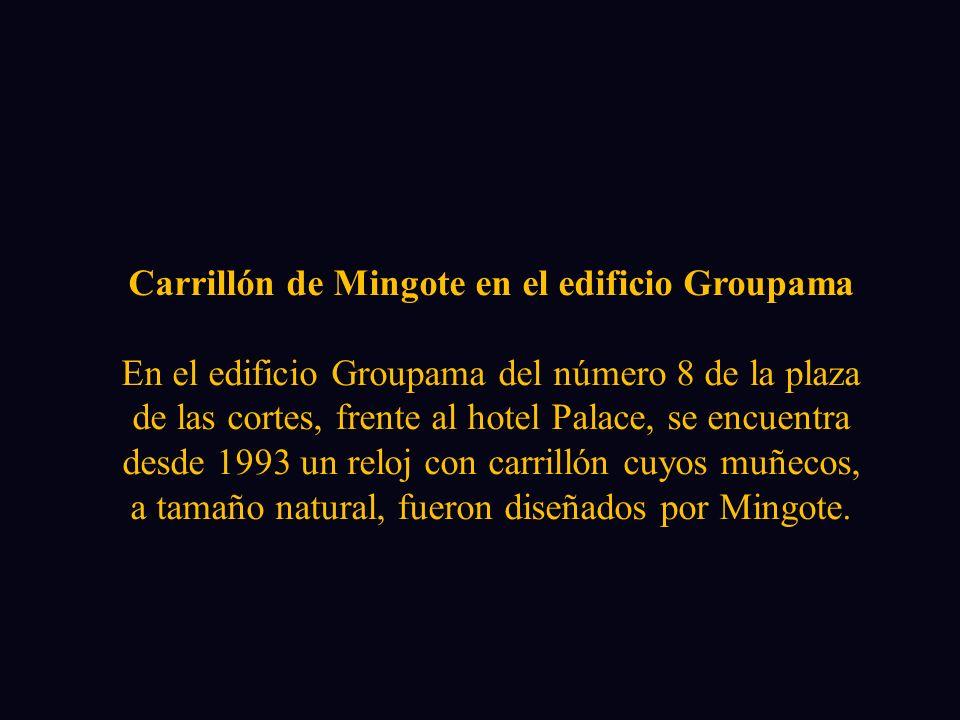 Carrillón de Mingote en el edificio Groupama En el edificio Groupama del número 8 de la plaza de las cortes, frente al hotel Palace, se encuentra desde 1993 un reloj con carrillón cuyos muñecos, a tamaño natural, fueron diseñados por Mingote.